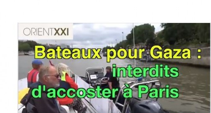 INFORMATION QUI EST PASSÉE INAPERÇUE EN FRANCE : Bateaux de la liberté pour Gaza interdits à Paris