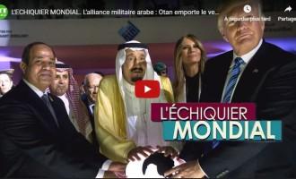 L'ECHIQUIER MONDIAL. L'alliance militaire arabe contre l'Iran : Otan emporte le vent ?