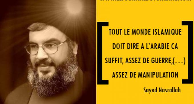 [ S.Nasrallah : le monde islamique doit dire à l'Arabie : assez de guerres ! ]